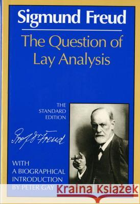 The Question of Lay Analysis Sigmund Freud James Strachey Peter Gay 9780393005035