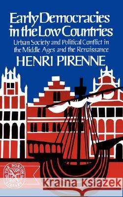 Early Democracies in the Low Countries: Urban Society and Political Conflict in the Middle Ages and the Renaissance Henri Pirenne 9780393005653