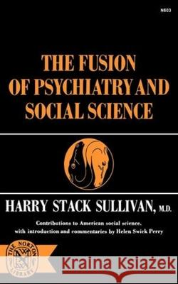 The Fusion of Psychiatry and Social Science Harry Stack Sullivan Helen Swick Perry 9780393006032 W. W. Norton & Company