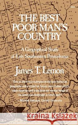 The Best Poor Man's Country : A Geographical Study of Early Southeastern Pennsylvania James T. Lemon 9780393008043