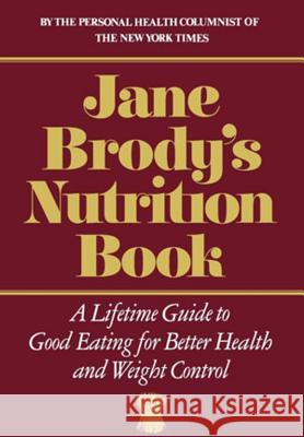 Jane Brody's Nutrition Book : A Lifetime Guide to Good Eating for Better Health and Weight Control Jane E. Brody 9780393014297