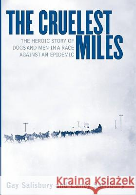 The Cruelest Miles: The Heroic Story of Dogs and Men in a Race Against an Epidemic Gay Salisbury Laney Salisbury George L. Hicks 9780393019629
