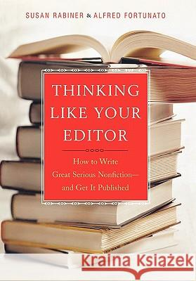 Thinking Like Your Editor: How to Write Great Serious Nonfiction and Get It Published Susan Rabiner Alfred Fortunato 9780393038927