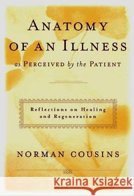 Anatomy of an Illness as Perceived by the Patient: Reflections on Healing and Regeneration Norman Cousins Rene Dubos 9780393041903