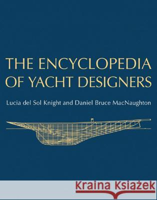 The Encyclopedia of Yacht Designers Lucia Knight Daniel Bruce Macnaughton 9780393048766