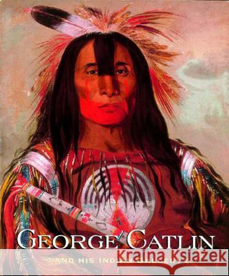 George Catlin and His Indian Gallery George Catlin Smithsonian American Art Museum 9780393052176