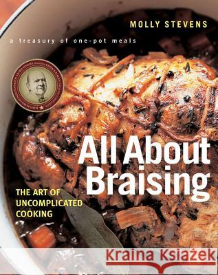 All About Braising : The Art of Uncomplicated Cooking Molly Stevens 9780393052305