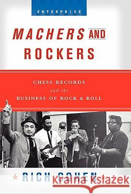 Machers and Rockers: Chess Records and the Business of Rock & Roll Rich Cohen 9780393052800
