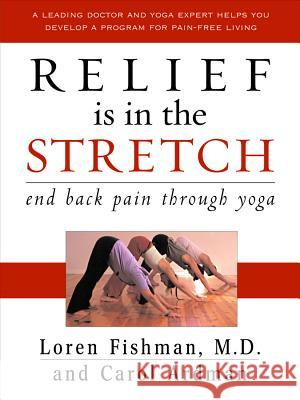 Relief Is in the Stretch: End Back Pain Through Yoga Loren Fishman Carol Ardman 9780393058338