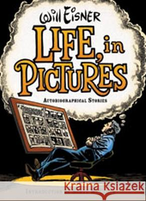 Life, in Pictures: Autobiographical Stories Will Eisner Scott McCloud 9780393061079