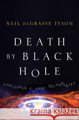 Death by Black Hole: And Other Cosmic Quandaries Neil DeGrasse Tyson 9780393062243