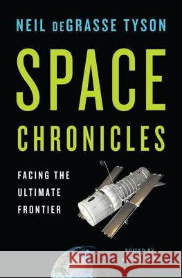 Space Chronicles: Facing the Ultimate Frontier Neil deGrasse Tyson 9780393082104
