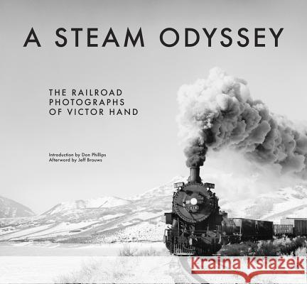 A Steam Odyssey : The Railroad Photographs of Victor Hand Hand, Victor; Phillips, Don; Brouws, Jeff 9780393084313