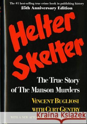 Helter Skelter: The True Story of the Manson Murders the True Story of the Manson Murders Vincent Bugliosi Curt Gentry 9780393087000 W. W. Norton & Company