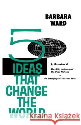 Five Ideas That Change the World Barbara Ward 9780393094381