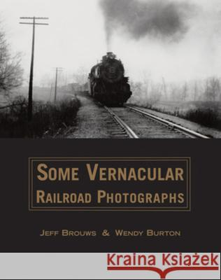 Some Vernacular Railroad Photographs Jeff Brouws 9780393239386