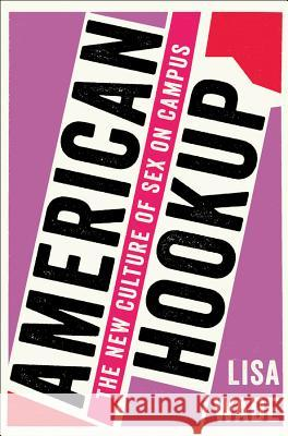 American Hookup: The New Culture of Sex on Campus Wade, Lisa 9780393285093