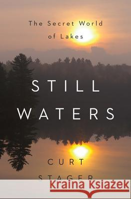 Still Waters: The Secret World of Lakes Curt Stager 9780393292169