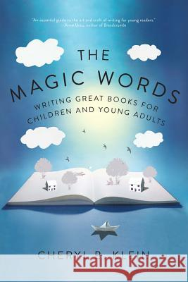 The Magic Words: Writing Great Books for Children and Young Adults Cheryl Klein 9780393292244