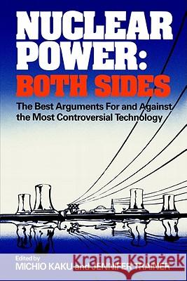 Nuclear Power: Both Sides: The Best Arguments for and Against the Most Controversial Technology Michio Kaku Jennifer Trainer 9780393301281 W. W. Norton & Company