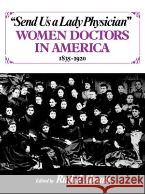 Send Us a Lady Physician: Women Doctors in America, 1835-1920 Ruth Abram 9780393302783