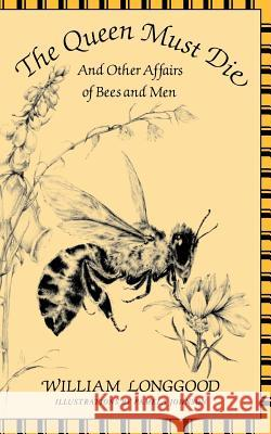 The Queen Must Die: And Other Affairs of Bees and Men William Longgood Pam Johnson 9780393305289