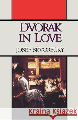 Dvorak in Love: A Light-Hearted Dream Josef Skvorecky 9780393305487