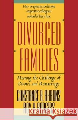 Divorced Families: Meeting the Challenge of Divorce and Remarriage Constance R. Ahrons Roy H. Rodgers 9780393306224