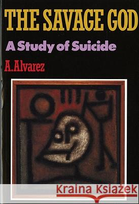 Savage God: A Study of Suicide A. Alvarez 9780393306576