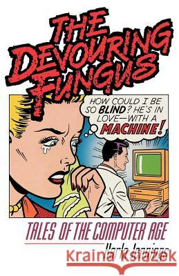 The Devouring Fungus: Tales of the Computer Age Karla Jennings 9780393307320