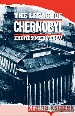 The Legacy of Chernobyl Zhores A. Medvedev 9780393308143