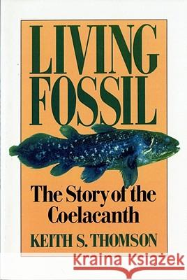 Living Fossil : The Story of the Coelacanth Keith Stewart Thomson 9780393308686