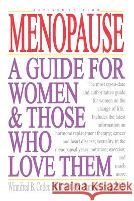 Menopause: A Guide for Women & Those Who Love Them Winnifred Cutler Delso-Ramon Garcia Celso-Ramon Garcia 9780393309959