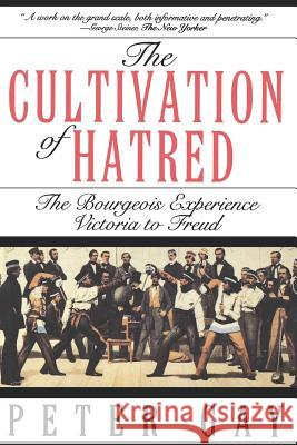 The Cultivation of Hatred: The Bourgeois Experience: Victoria to Freud Peter Gay 9780393312249 W. W. Norton & Company
