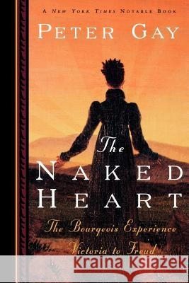 The Naked Heart: The Bourgeois Experience Victoria to Freud Peter Gay 9780393315158