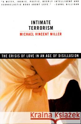 Intimate Terrorism: The Crisis of Love in an Age of Disillusion (Revised) Michael Miller 9780393315325