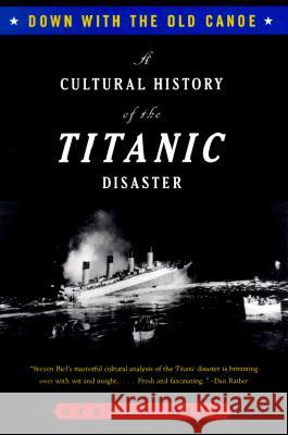 Down with the Old Canoe: A Cultural History of the Titanic Disaster Steven Biel 9780393316766