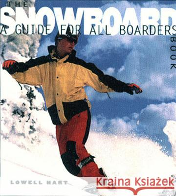 The Snowboard Book: A Guide for All Boarders Lowell Hart Lowell Hart 9780393316926