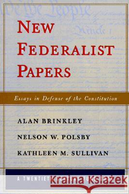 New Federalist Papers : Essays in Defense of the Constitution Alan Brinkley Kathleen M. Sullivan Nelson W. Polsby 9780393317374