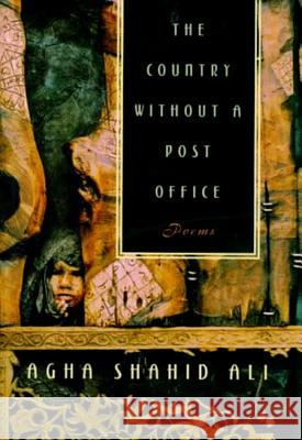 The Country without a Post Office : Poems Agha Shahid Ali Shahid Ali Agha 9780393317619