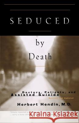 Seduced by Death: Doctors, Patients, and Assisted Suicide Herbert Hendin 9780393317916
