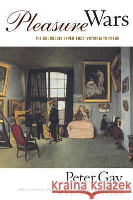 Pleasure Wars: The Bourgeois Experience Victoria to Freud Peter Gay 9780393318272
