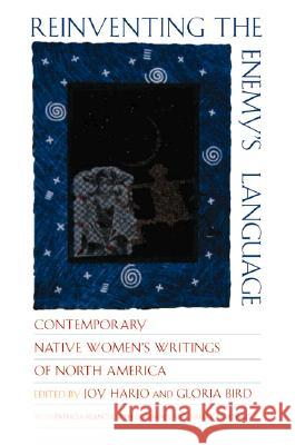 Reinventing the Enemy's Language: Contemporary Native Women's Writings of North America Joy Harjo Gloria Bird Valerie Martinez 9780393318289