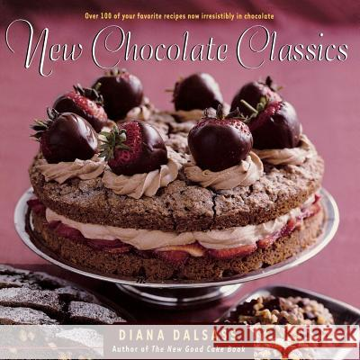 New Chocolate Classics: Over 100 of Your Favorite Recipes Now Irresistibly in Chocolate Diana Dalsass 9780393318814