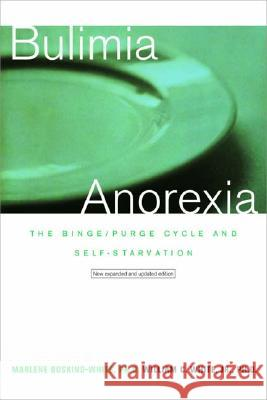 Bulimia/Anorexia: The Binge/Purge Cycle and Self-Starvation (Revised) Marlene Boskind-White William C. White 9780393319231