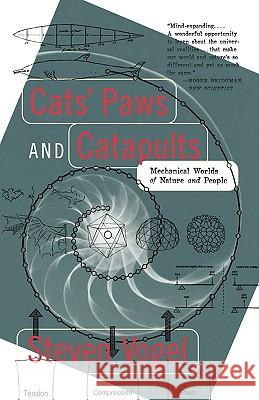 Cats' Paws and Catapults: Mechanical Worlds of Nature and People Steven Vogel Kathryn K. Davis 9780393319903