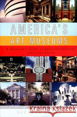 America's Art Museums: A Traveler's Guide to Great Collections Large and Small Suzanne Loebl 9780393320060