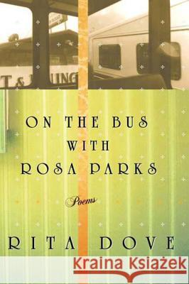 On the Bus with Rosa Parks: Poems Rita Dove 9780393320268