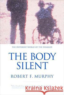 The Body Silent: The Different World of the Disabled Robert Francis Murphy 9780393320428