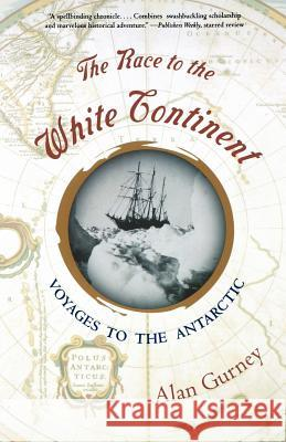 The Race to the White Continent: Voyages to the Antarctic Alan Gurney 9780393323214